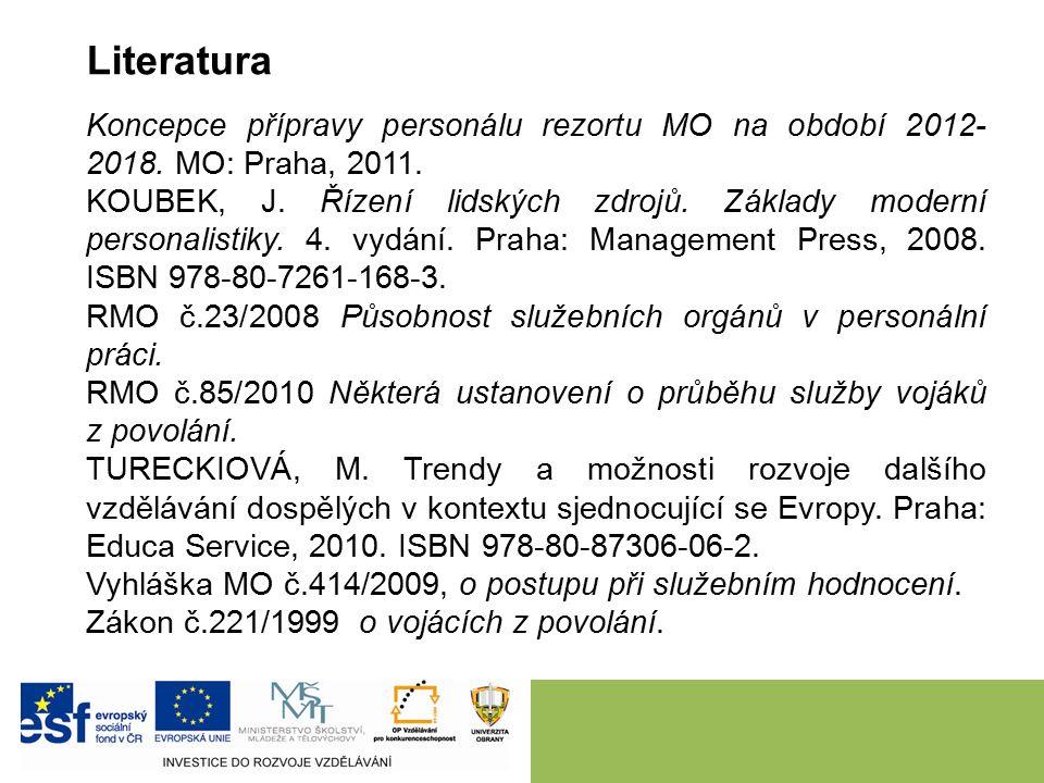 Literatura Koncepce přípravy personálu rezortu MO na období 2012- 2018. MO: Praha, 2011. KOUBEK, J. Řízení lidských zdrojů. Základy moderní personalis