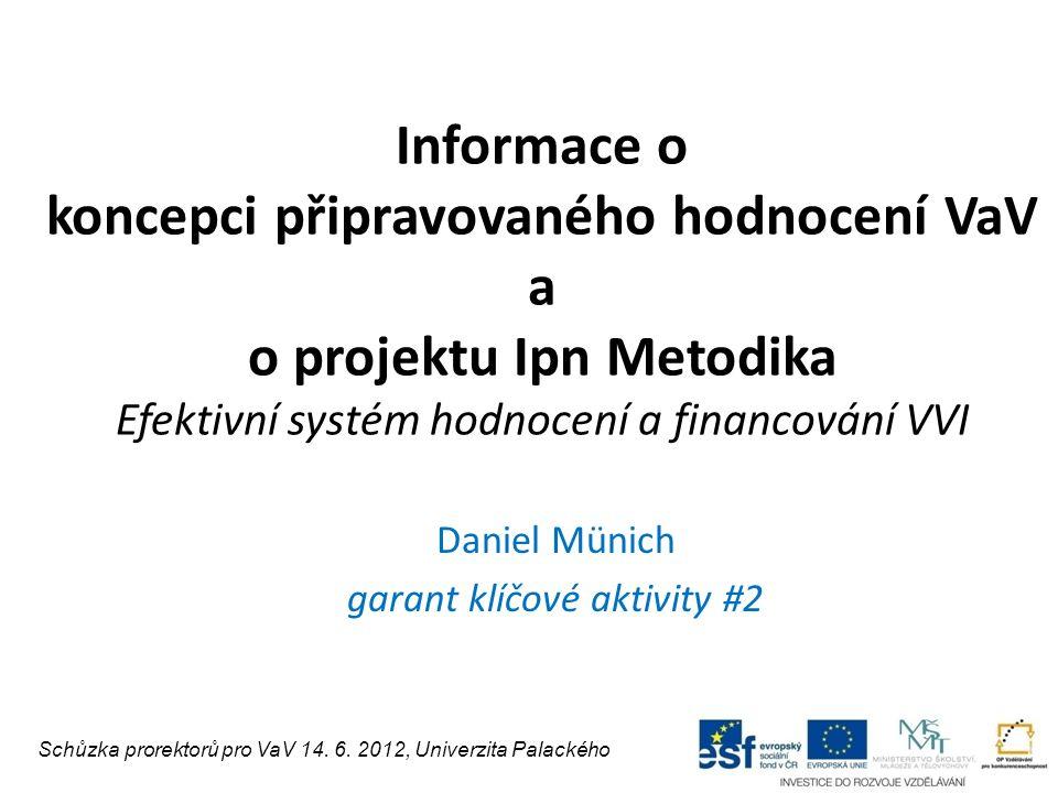 Informace o koncepci připravovaného hodnocení VaV a o projektu Ipn Metodika Efektivní systém hodnocení a financování VVI Daniel Münich garant klíčové