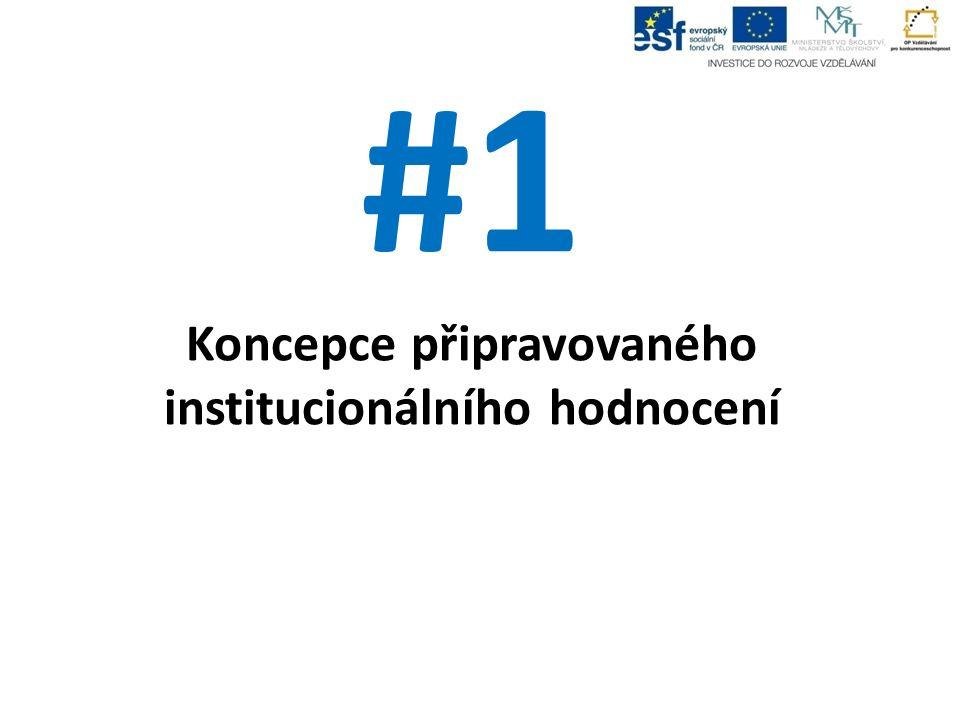 #1 Koncepce připravovaného institucionálního hodnocení