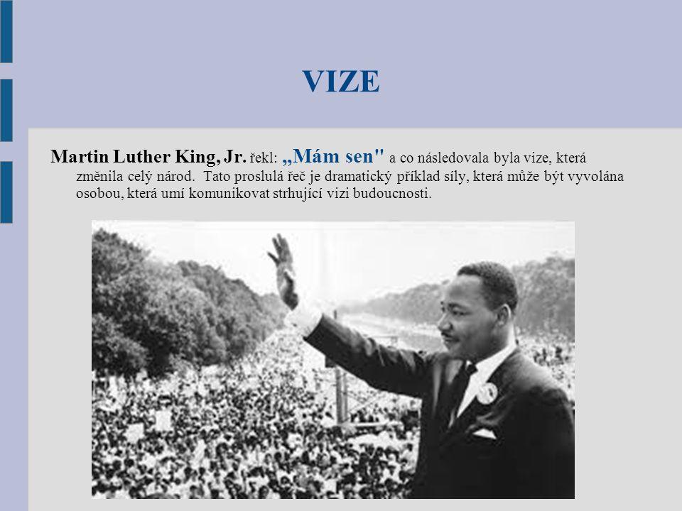"""VIZE Martin Luther King, Jr. řekl: """"Mám sen a co následovala byla vize, která změnila celý národ."""