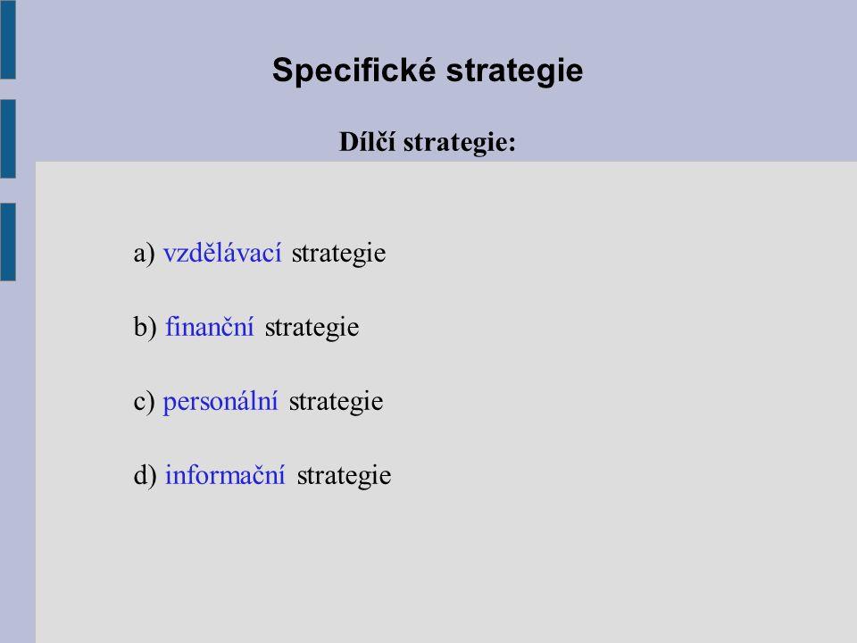 Specifické strategie Dílčí strategie: a) vzdělávací strategie b) finanční strategie c) personální strategie d) informační strategie