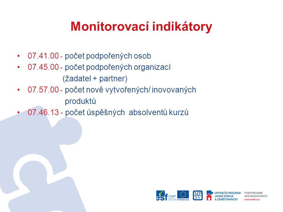 Monitorovací indikátory 07.41.00 - počet podpořených osob 07.45.00 - počet podpořených organizací (žadatel + partner) 07.57.00 - počet nově vytvořených/ inovovaných produktů 07.46.13 - počet úspěšných absolventů kurzů