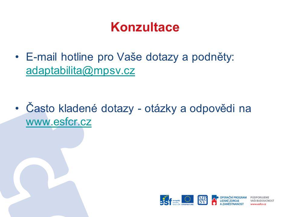 Konzultace E-mail hotline pro Vaše dotazy a podněty: adaptabilita@mpsv.cz adaptabilita@mpsv.cz Často kladené dotazy - otázky a odpovědi na www.esfcr.c