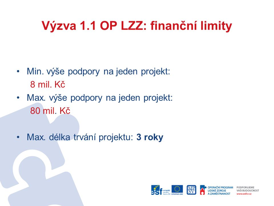 Výzva 1.1 OP LZZ: finanční limity Min. výše podpory na jeden projekt: 8 mil.