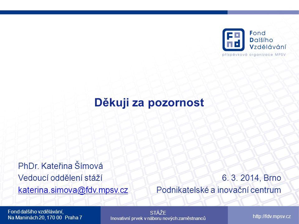 Fond dalšího vzdělávání, Na Maninách 20, 170 00 Praha 7 http://fdv.mpsv.cz Děkuji za pozornost PhDr.