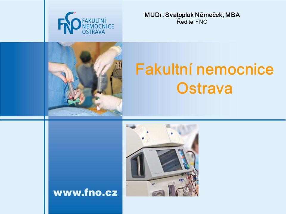 Fakultní nemocnice Ostrava MUDr. Svatopluk Němeček, MBA Ředitel FNO