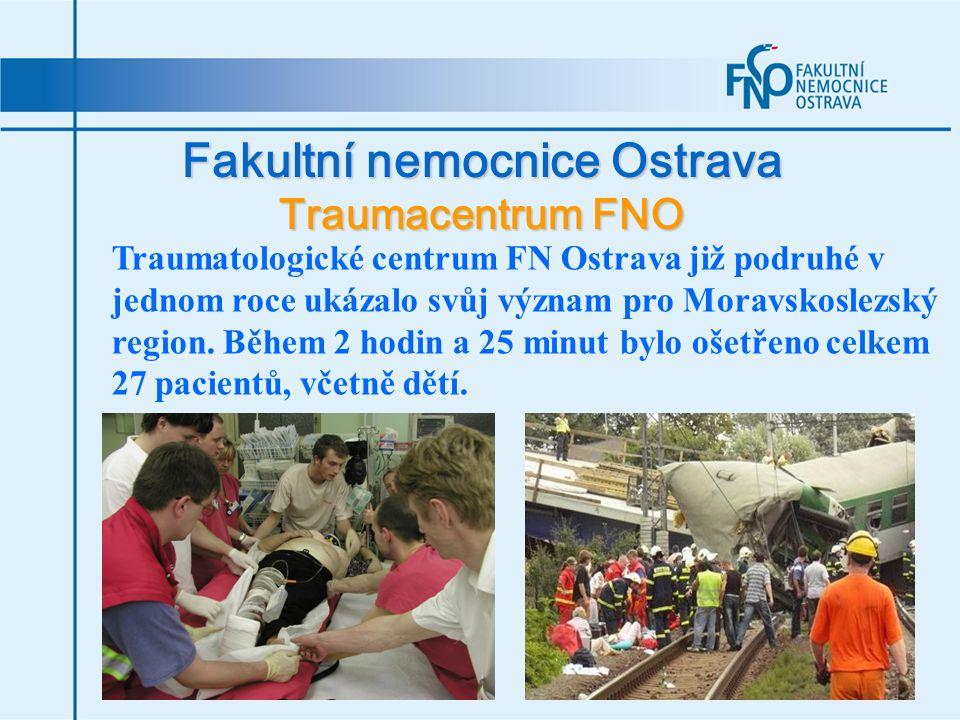 Fakultní nemocnice Ostrava Traumacentrum FNO Traumatologické centrum FN Ostrava již podruhé v jednom roce ukázalo svůj význam pro Moravskoslezský regi