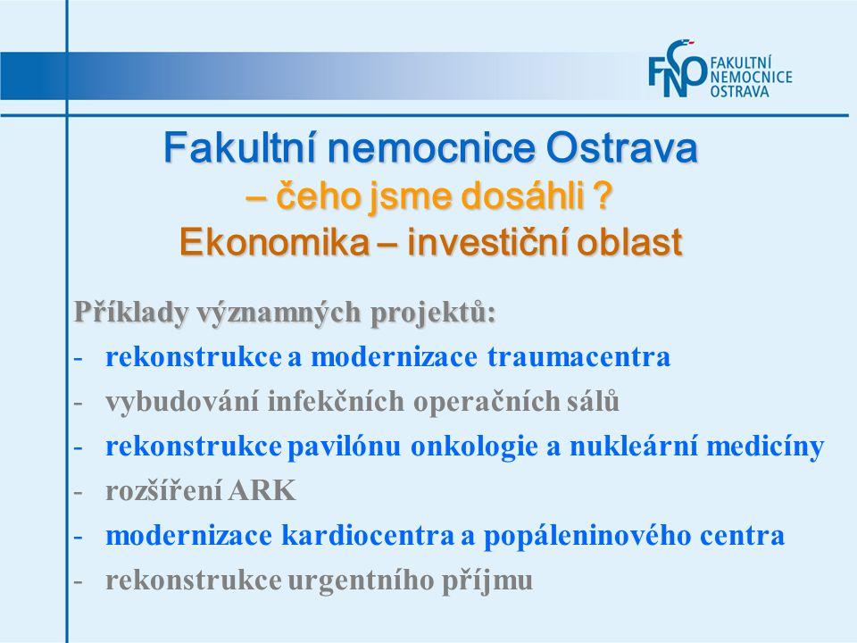 Fakultní nemocnice Ostrava – čeho jsme dosáhli ? Ekonomika – investiční oblast Příklady významných projektů: -rekonstrukce a modernizace traumacentra