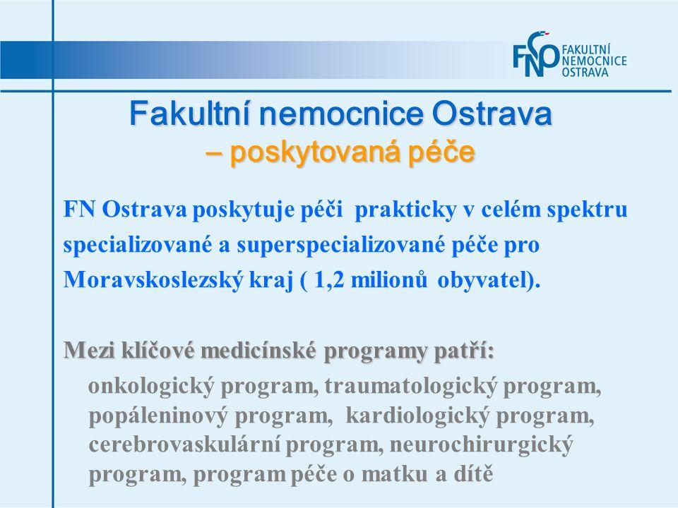 Fakultní nemocnice Ostrava – poskytovaná péče FN Ostrava poskytuje péči prakticky v celém spektru specializované a superspecializované péče pro Moravs
