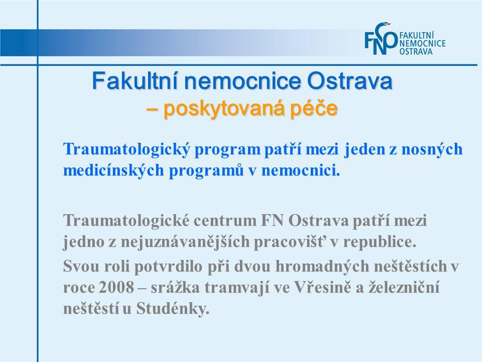 Fakultní nemocnice Ostrava – poskytovaná péče Traumatologický program patří mezi jeden z nosných medicínských programů v nemocnici. Traumatologické ce