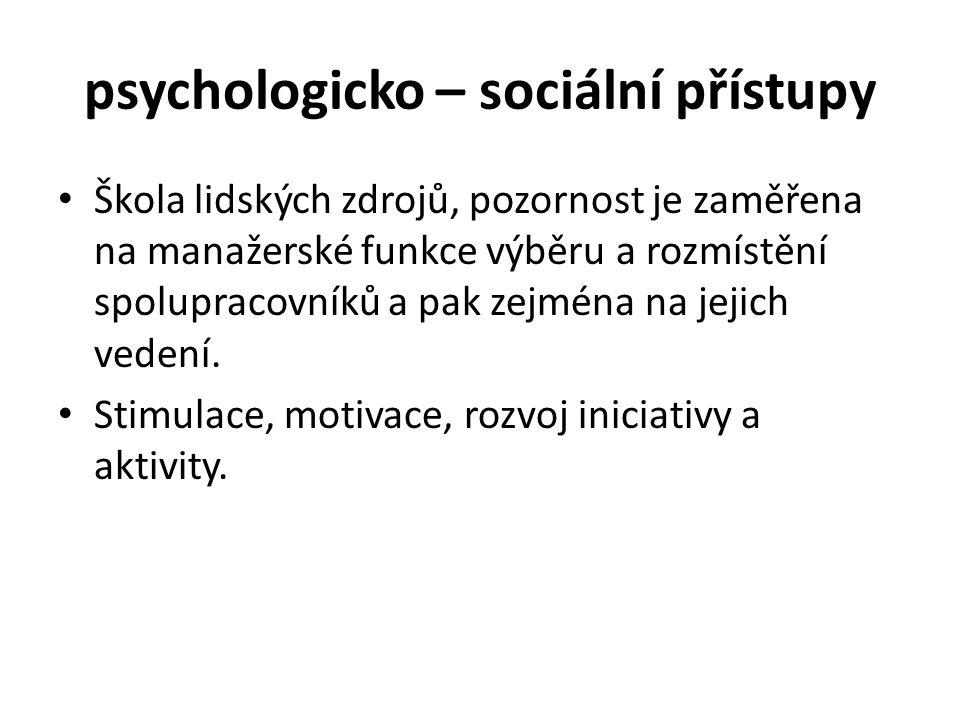 psychologicko – sociální přístupy Škola lidských zdrojů, pozornost je zaměřena na manažerské funkce výběru a rozmístění spolupracovníků a pak zejména na jejich vedení.