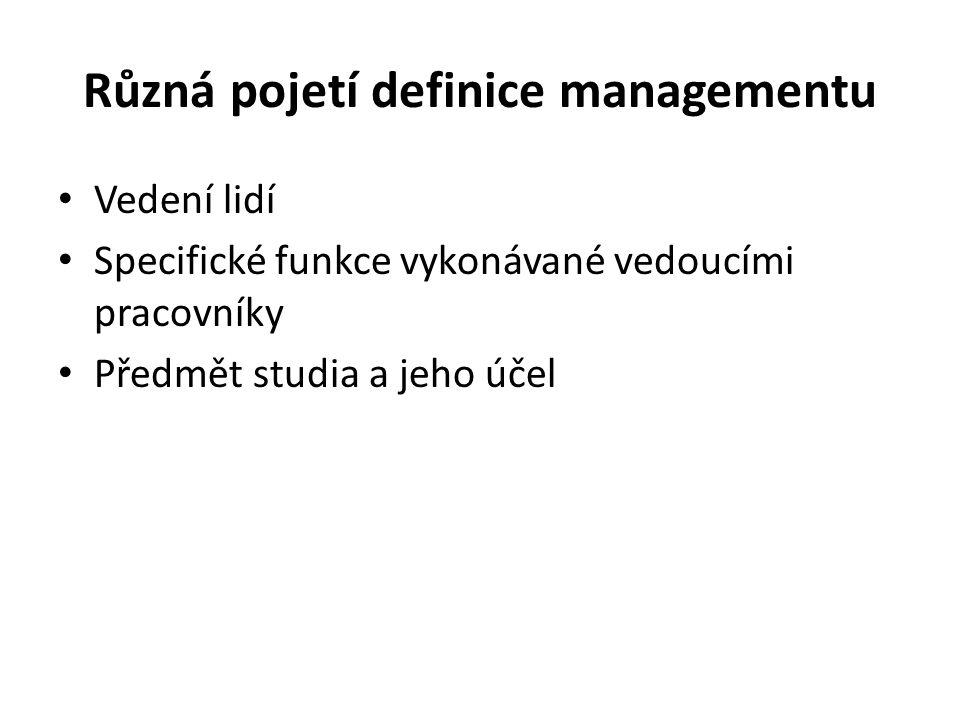 Různá pojetí definice managementu Vedení lidí Specifické funkce vykonávané vedoucími pracovníky Předmět studia a jeho účel