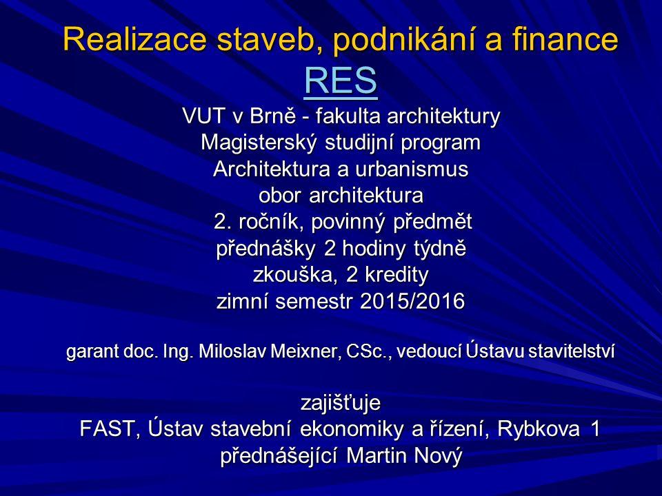 Realizace staveb, podnikání a finance RES VUT v Brně - fakulta architektury Magisterský studijní program Architektura a urbanismus obor architektura 2.