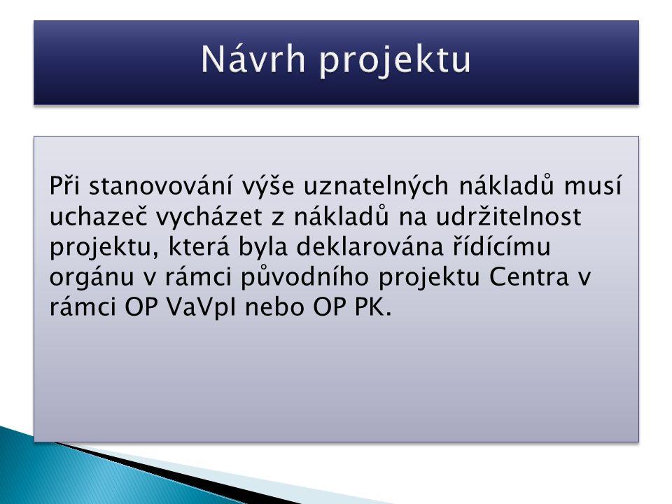 Při stanovování výše uznatelných nákladů musí uchazeč vycházet z nákladů na udržitelnost projektu, která byla deklarována řídícímu orgánu v rámci původního projektu Centra v rámci OP VaVpI nebo OP PK.