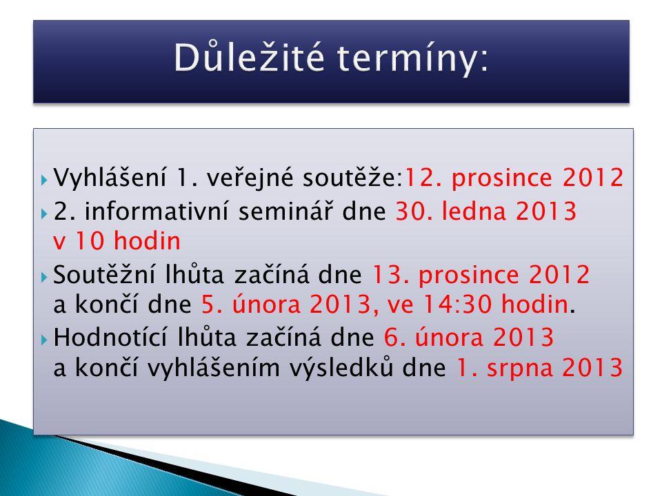  Vyhlášení 1. veřejné soutěže:12. prosince 2012  2.