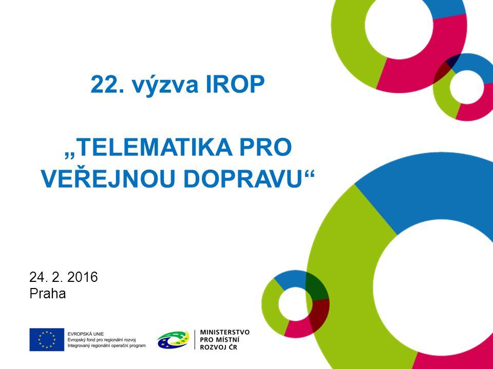 "19. 1. 2016 Praha 22. výzva IROP ""TELEMATIKA PRO VEŘEJNOU DOPRAVU"" 24. 2. 2016 Praha"