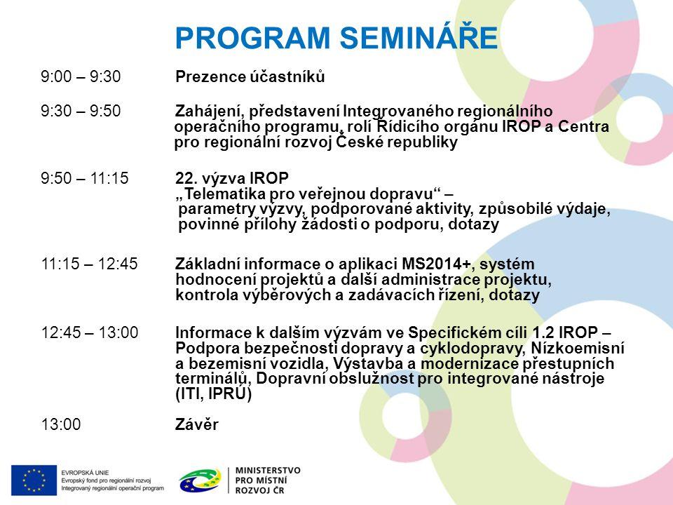PROGRAM SEMINÁŘE 9:00 – 9:30Prezence účastníků 9:30 – 9:50Zahájení, představení Integrovaného regionálního operačního programu, rolí Řídicího orgánu I