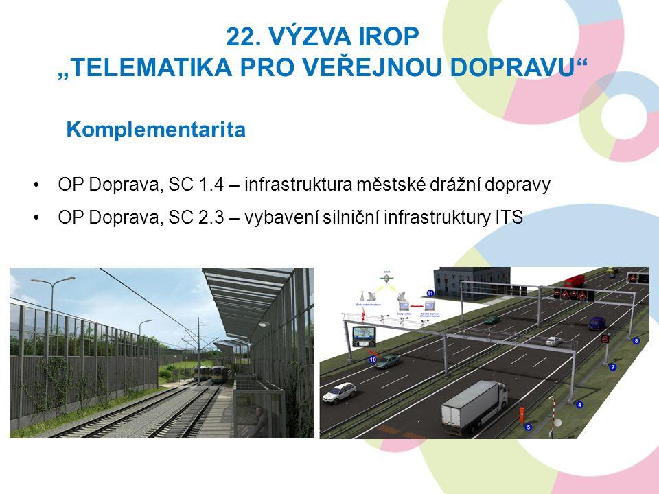 """Komplementarita OP Doprava, SC 1.4 – infrastruktura městské drážní dopravy OP Doprava, SC 2.3 – vybavení silniční infrastruktury ITS 22. VÝZVA IROP """"T"""