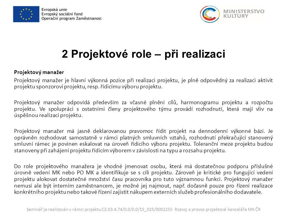 2 Projektové role – při realizaci Projektový manažer Projektový manažer je hlavní výkonná pozice při realizaci projektu, je plně odpovědný za realizaci aktivit projektu sponzorovi projektu, resp.