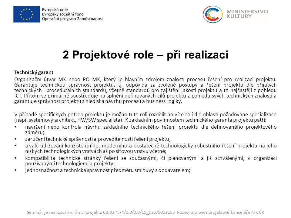 2 Projektové role – při realizaci Technický garant Organizační útvar MK nebo PO MK, který je hlavním zdrojem znalostí procesu řešení pro realizaci projektu.