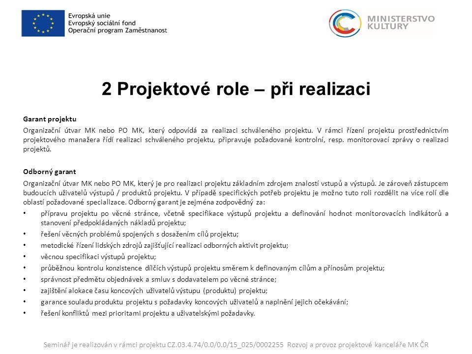 2 Projektové role – při realizaci Garant projektu Organizační útvar MK nebo PO MK, který odpovídá za realizaci schváleného projektu.