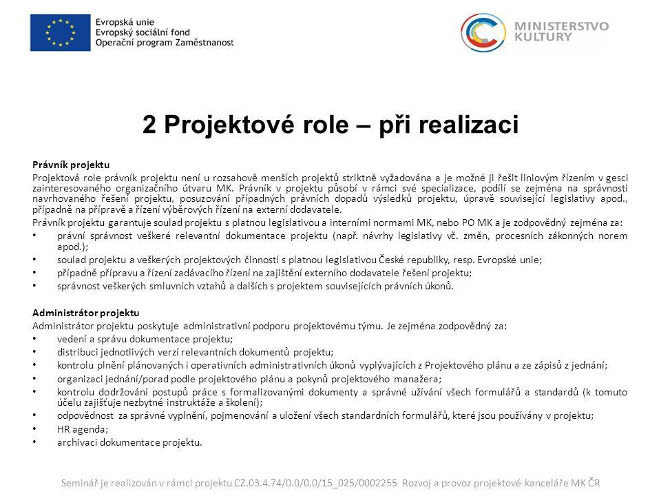 2 Projektové role – při realizaci Právník projektu Projektová role právník projektu není u rozsahově menších projektů striktně vyžadována a je možné ji řešit liniovým řízením v gesci zainteresovaného organizačního útvaru MK.