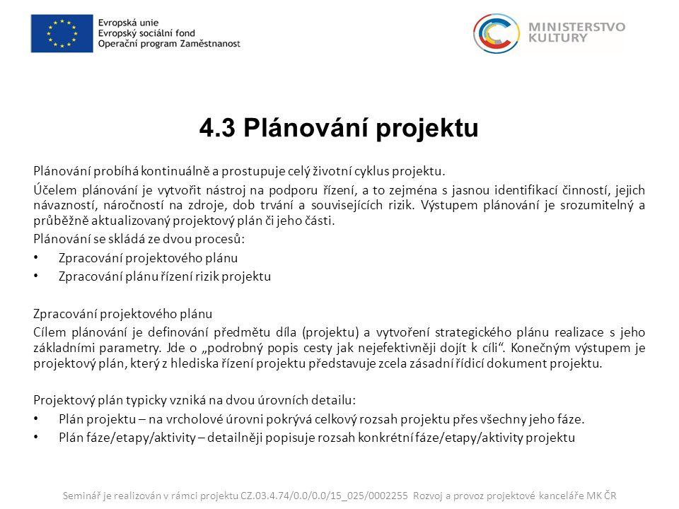 4.3 Plánování projektu Plánování probíhá kontinuálně a prostupuje celý životní cyklus projektu.