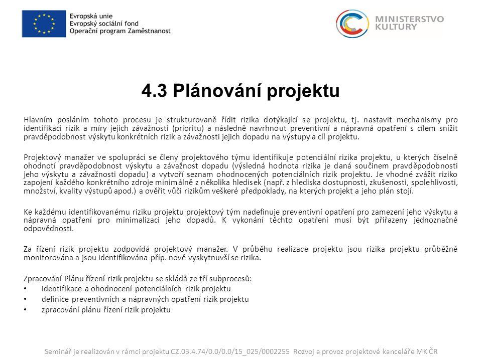 4.3 Plánování projektu Hlavním posláním tohoto procesu je strukturovaně řídit rizika dotýkající se projektu, tj.