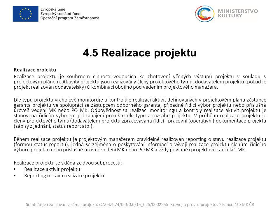 4.5 Realizace projektu Realizace projektu Realizace projektu je souhrnem činností vedoucích ke zhotovení věcných výstupů projektu v souladu s projektovým plánem.