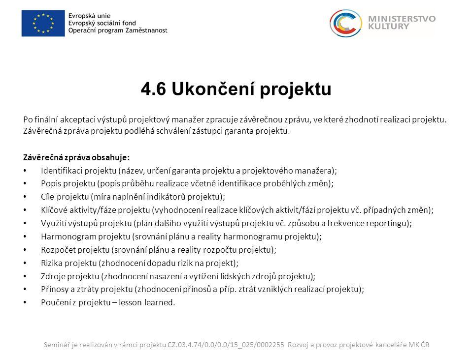 4.6 Ukončení projektu Po finální akceptaci výstupů projektový manažer zpracuje závěrečnou zprávu, ve které zhodnotí realizaci projektu.