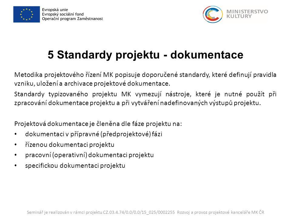 5 Standardy projektu - dokumentace Metodika projektového řízení MK popisuje doporučené standardy, které definují pravidla vzniku, uložení a archivace projektové dokumentace.