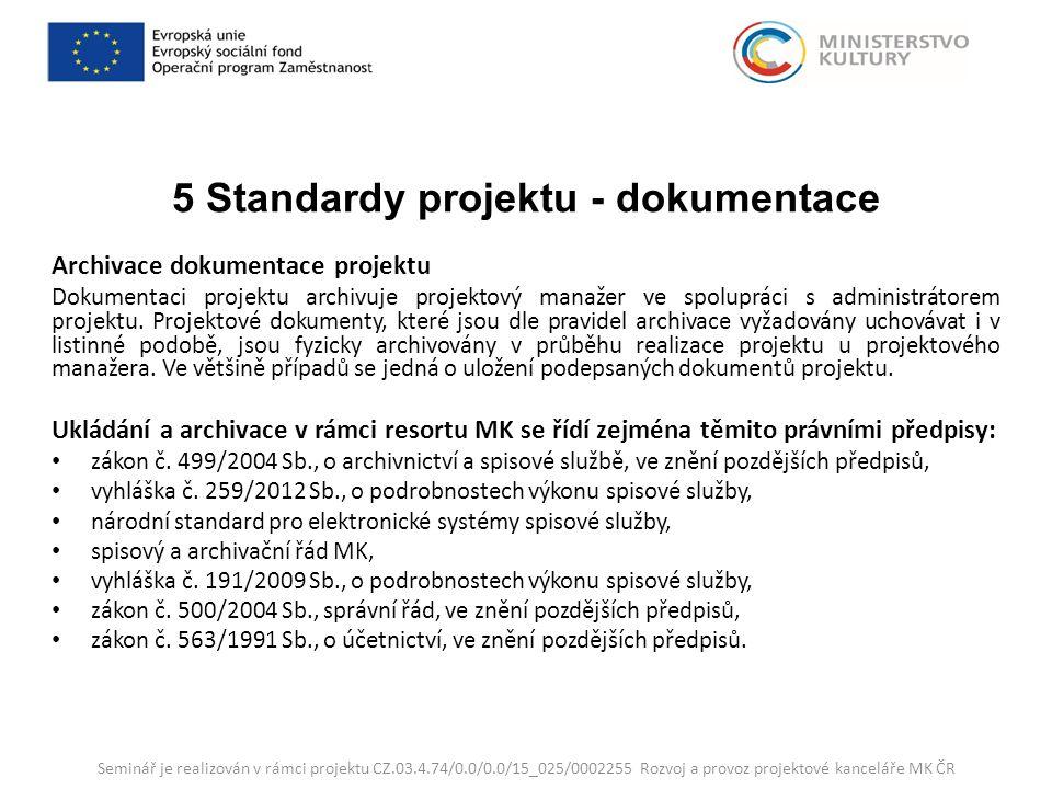 5 Standardy projektu - dokumentace Archivace dokumentace projektu Dokumentaci projektu archivuje projektový manažer ve spolupráci s administrátorem projektu.