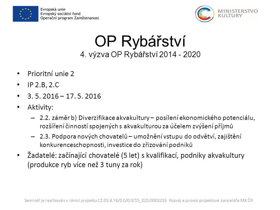 OP Rybářství 4. výzva OP Rybářství 2014 - 2020 Prioritní unie 2 IP 2.B, 2.C 3.