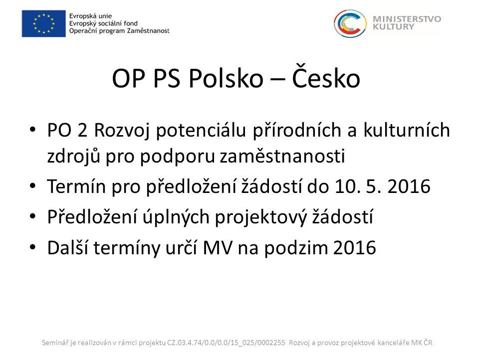 OP PS Polsko – Česko PO 2 Rozvoj potenciálu přírodních a kulturních zdrojů pro podporu zaměstnanosti Termín pro předložení žádostí do 10.