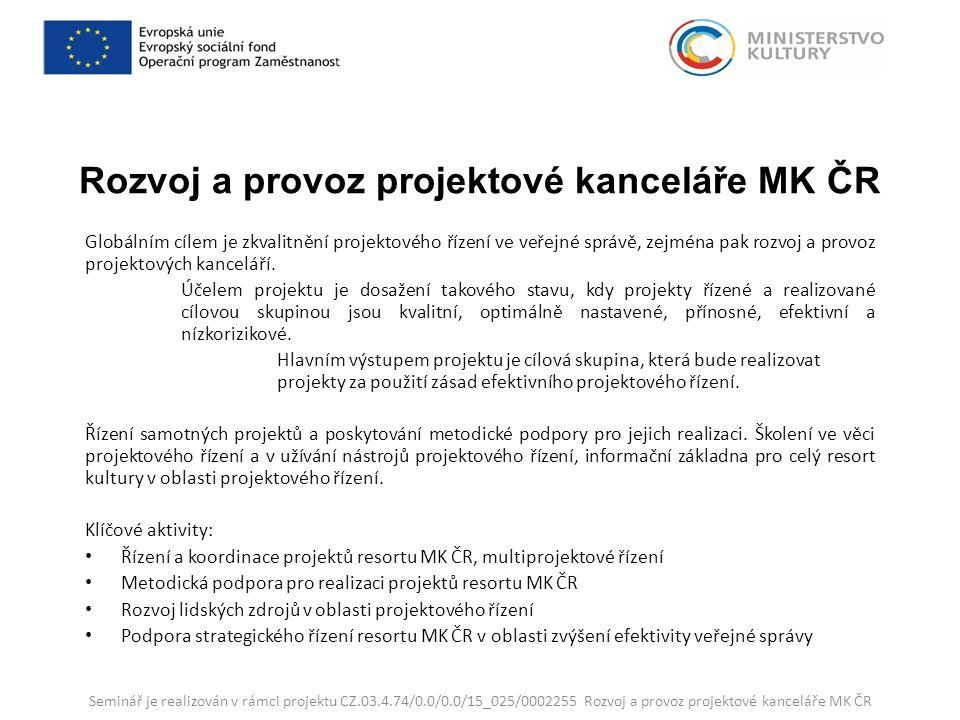 Rozvoj a provoz projektové kanceláře MK ČR Globálním cílem je zkvalitnění projektového řízení ve veřejné správě, zejména pak rozvoj a provoz projektových kanceláří.