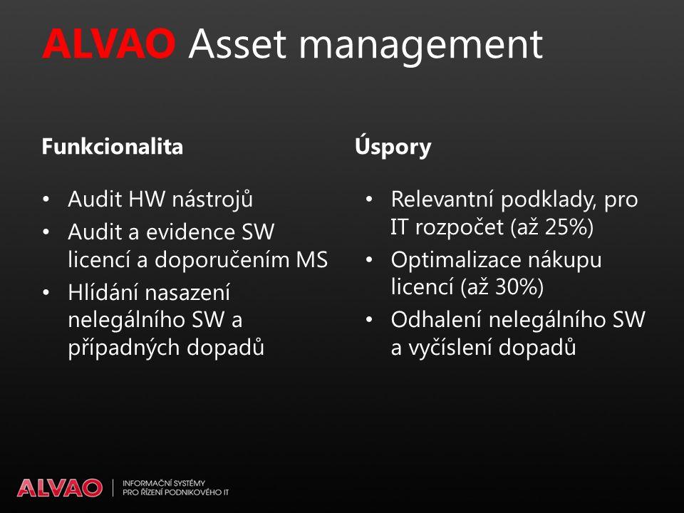 ALVAO Asset management Relevantní podklady, pro IT rozpočet (až 25%) Optimalizace nákupu licencí (až 30%) Odhalení nelegálního SW a vyčíslení dopadů Úspory Audit HW nástrojů Audit a evidence SW licencí a doporučením MS Hlídání nasazení nelegálního SW a případných dopadů Funkcionalita