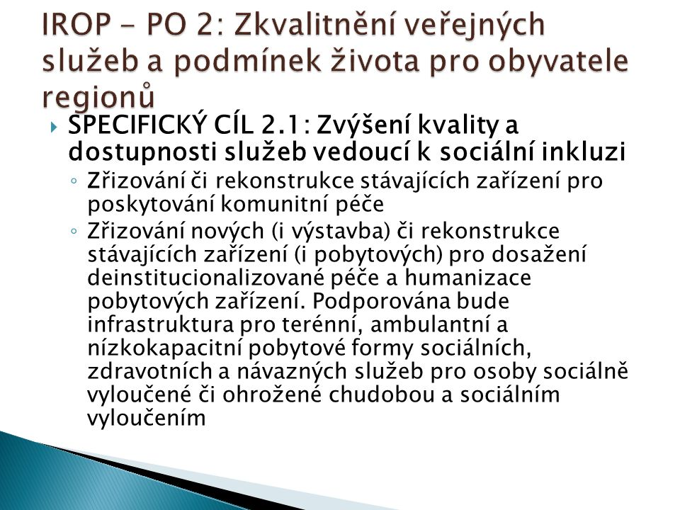  SPECIFICKÝ CÍL 2.1: Zvýšení kvality a dostupnosti služeb vedoucí k sociální inkluzi ◦ Zřizování či rekonstrukce stávajících zařízení pro poskytování