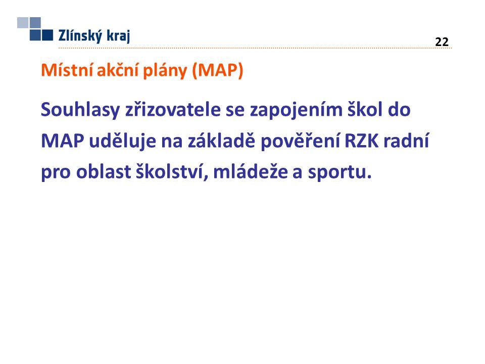 Místní akční plány (MAP) Souhlasy zřizovatele se zapojením škol do MAP uděluje na základě pověření RZK radní pro oblast školství, mládeže a sportu.