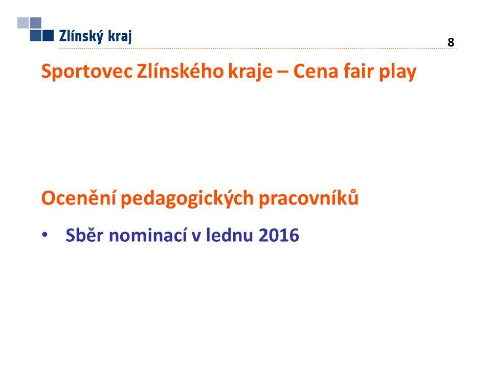 Sportovec Zlínského kraje – Cena fair play Sběr nominací v lednu 2016 8 Ocenění pedagogických pracovníků
