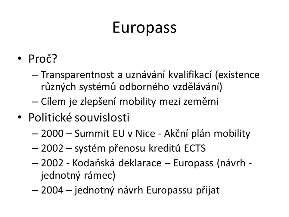 Europass Proč? – Transparentnost a uznávání kvalifikací (existence různých systémů odborného vzdělávání) – Cílem je zlepšení mobility mezi zeměmi Poli