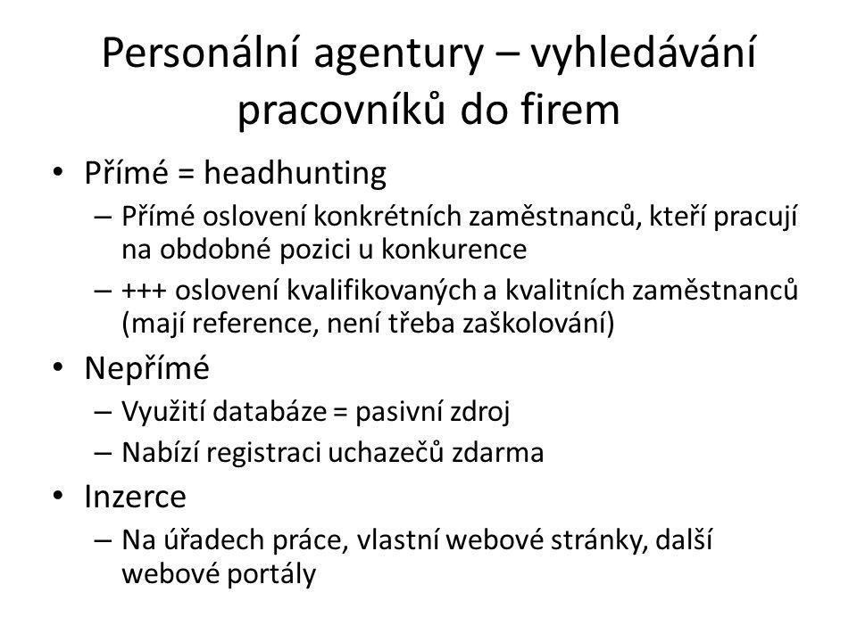 Personální agentury – vyhledávání pracovníků do firem Přímé = headhunting – Přímé oslovení konkrétních zaměstnanců, kteří pracují na obdobné pozici u