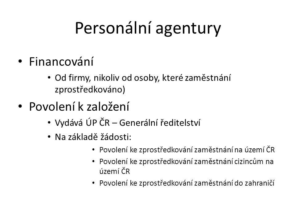 Personální agentury Financování Od firmy, nikoliv od osoby, které zaměstnání zprostředkováno) Povolení k založení Vydává ÚP ČR – Generální ředitelství