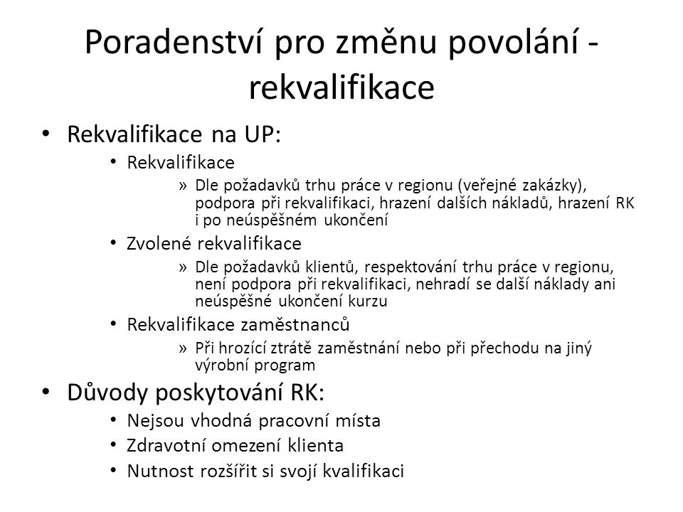 Poradenství pro změnu povolání - rekvalifikace Rekvalifikace na UP: Rekvalifikace » Dle požadavků trhu práce v regionu (veřejné zakázky), podpora při
