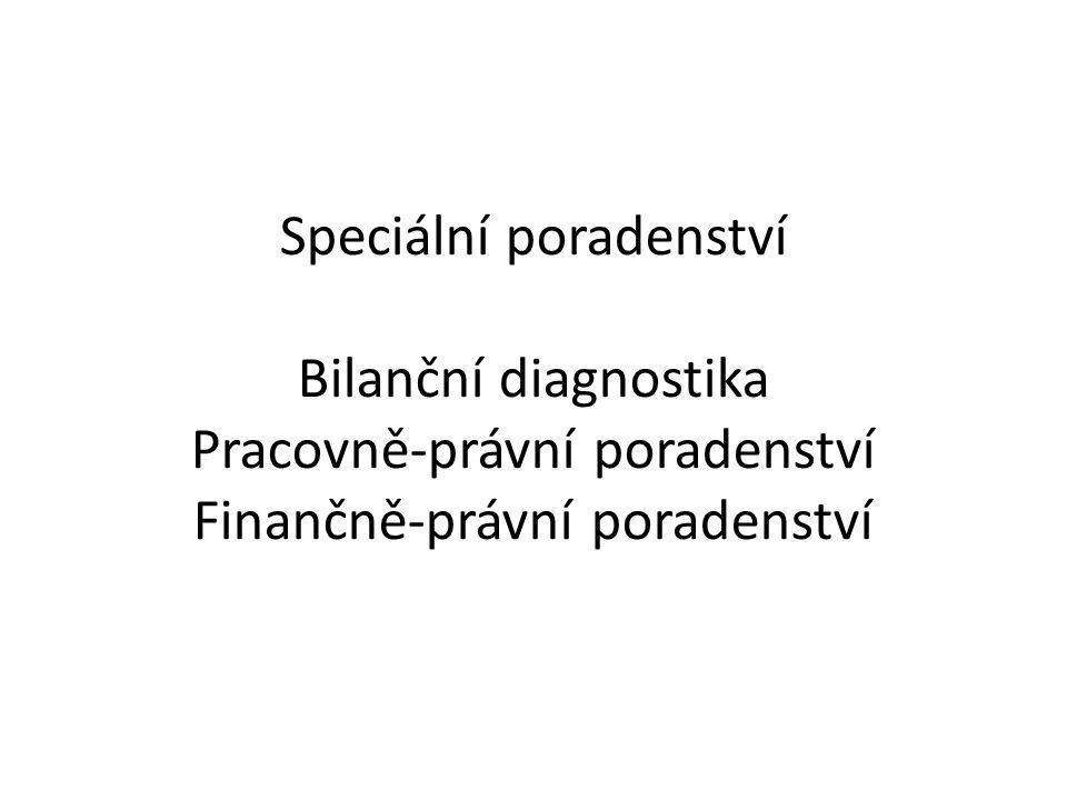 Speciální poradenství Bilanční diagnostika Pracovně-právní poradenství Finančně-právní poradenství
