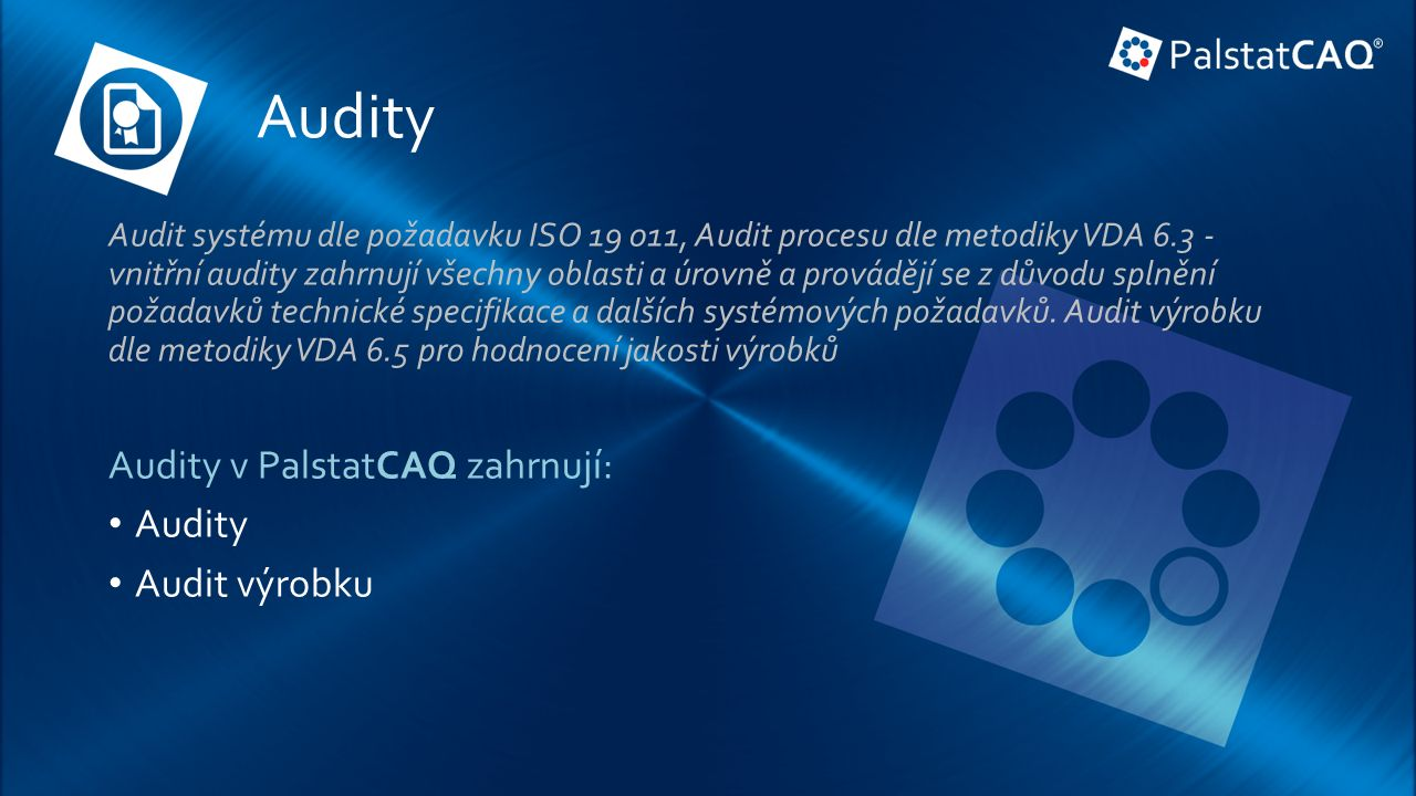 Audity Audit systému dle požadavku ISO 19 011, Audit procesu dle metodiky VDA 6.3 - vnitřní audity zahrnují všechny oblasti a úrovně a provádějí se z důvodu splnění požadavků technické specifikace a dalších systémových požadavků.