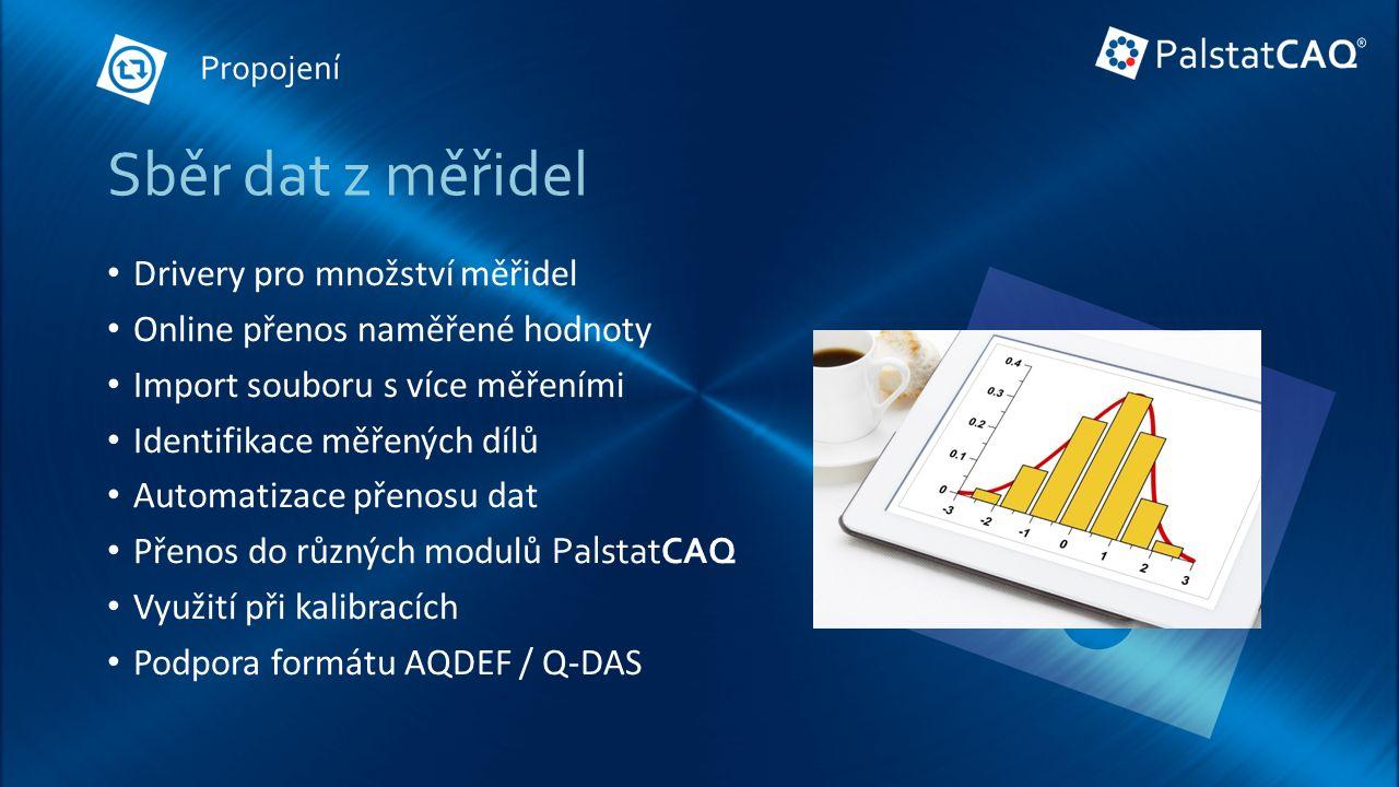 Sběr dat z měřidel Drivery pro množství měřidel Online přenos naměřené hodnoty Import souboru s více měřeními Identifikace měřených dílů Automatizace přenosu dat Přenos do různých modulů PalstatCAQ Využití při kalibracích Podpora formátu AQDEF / Q-DAS Propojení