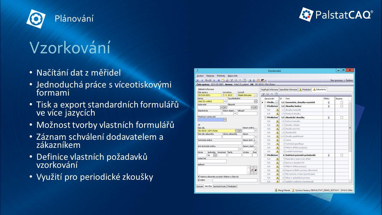 Vzorkování Načítání dat z měřidel Jednoduchá práce s víceotiskovými formami Tisk a export standardních formulářů ve více jazycích Možnost tvorby vlastních formulářů Záznam schválení dodavatelem a zákazníkem Definice vlastních požadavků vzorkování Využití pro periodické zkoušky Plánování