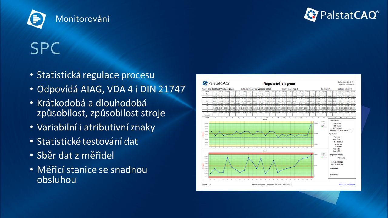 SPC Statistická regulace procesu Odpovídá AIAG, VDA 4 i DIN 21747 Krátkodobá a dlouhodobá způsobilost, způsobilost stroje Variabilní i atributivní znaky Statistické testování dat Sběr dat z měřidel Měřicí stanice se snadnou obsluhou Monitorování