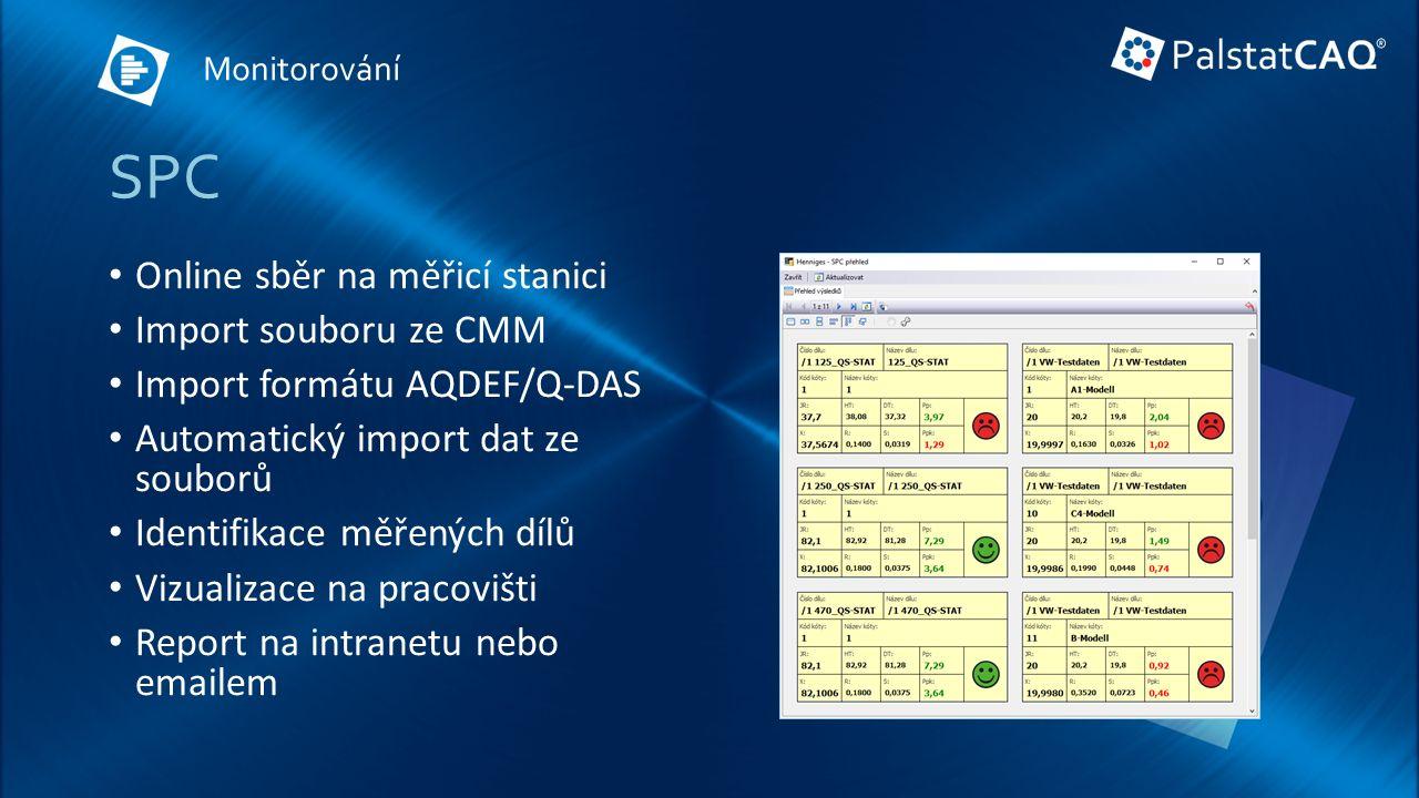 SPC Online sběr na měřicí stanici Import souboru ze CMM Import formátu AQDEF/Q-DAS Automatický import dat ze souborů Identifikace měřených dílů Vizualizace na pracovišti Report na intranetu nebo emailem Monitorování