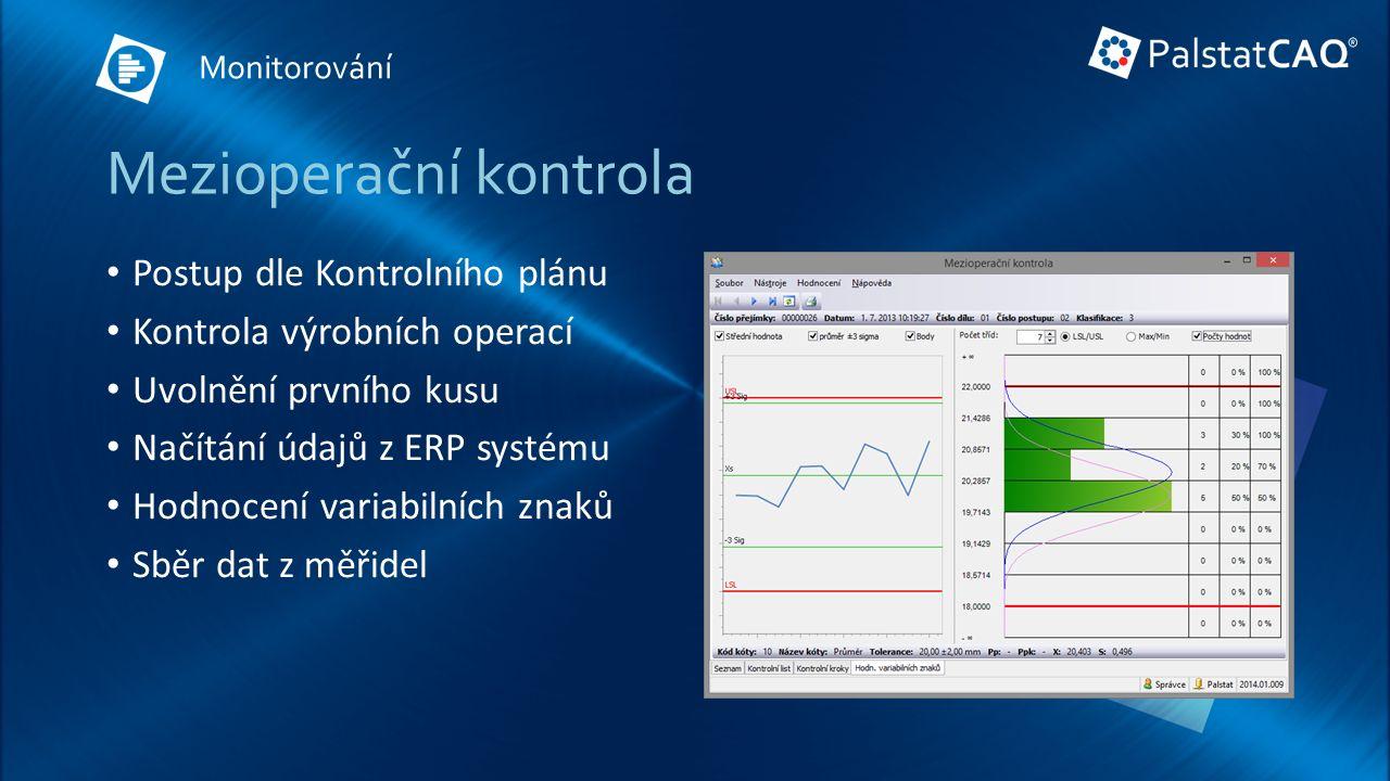 Mezioperační kontrola Postup dle Kontrolního plánu Kontrola výrobních operací Uvolnění prvního kusu Načítání údajů z ERP systému Hodnocení variabilních znaků Sběr dat z měřidel Monitorování